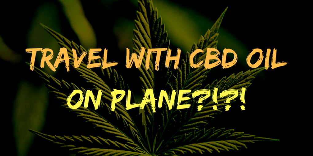 Travel with CBD oil on Plane_!_!