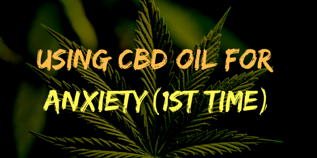 Using CBD oil for Anxiety(1st time)